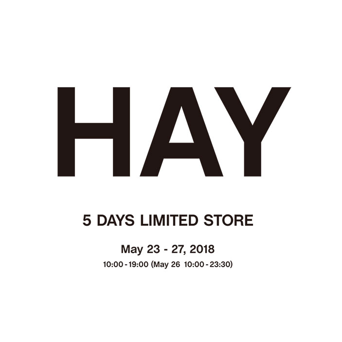 HAY 5 DAYS LIMITED STORE<br> 2018.5.23(水)- 5.27(日)